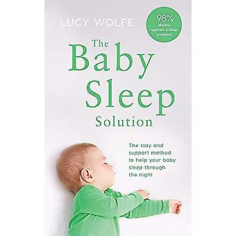 The Baby Sleep Solution - The stay-and-support method to help your bab