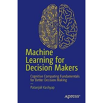 Machine Learning for Decision Makers - Cognitive Computing Fundamental
