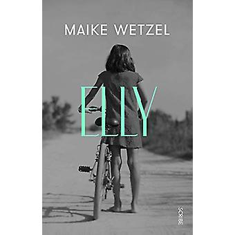 Elly - a gripping tale of grief - longing - and doubt by Maike Wetzel