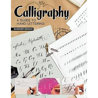 Calligraphy - 2nd Revised Edition - A Guide to Handlettering by Margar