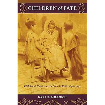 Children of Fate - Childhood - Class - and the State in Chile - 1850-1