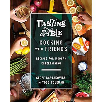 Tasting Table Cooking with Friends - Recipes for Modern Entertaining b