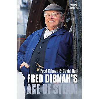 Fred Dibnah's Age of Steam by Fred Dibnah - David Hall - 978056349395