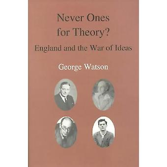 Never Ones For Theory - England and the War of Ideas by George Watson