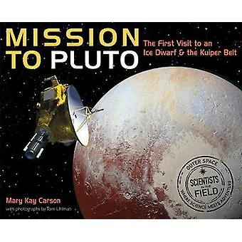 Mission to Pluto - The First Visit to an Ice Dwarf and the Kuiper Belt
