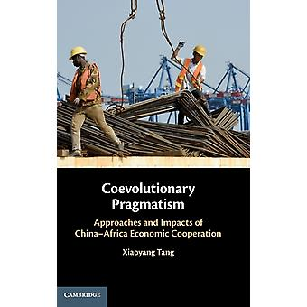 Coevolutionary Pragmatism  Approaches and Impacts of ChinaAfrica Economic Cooperation by Xiaoyang Tang