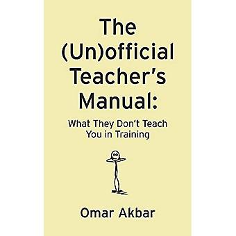 De (On)Officiële Teacher's Manual: What They Don&t Teach You in Training