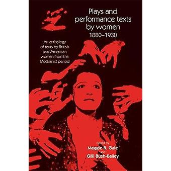 Plays and Performance Texts by Women 1880-1930 - An Anthology of Plays