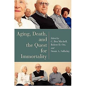 Aging - Death - and the Quest for Immortality by Robert D. Orr - 9780