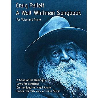 A Walt Whitman Songbook - A Song of the Rolling Earth for Voice and Pi