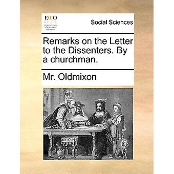 Remarks on the Letter to the Dissenters. by a Churchman. by MR Oldmix