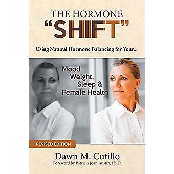 "The Hormone ""Shift"" - Using Natural Hormone Balancing for Yo"