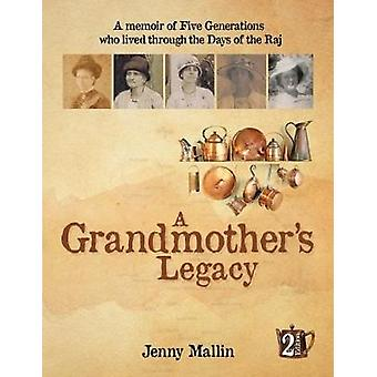A Grandmother's Legacy - a memoir of five generations who lived throug