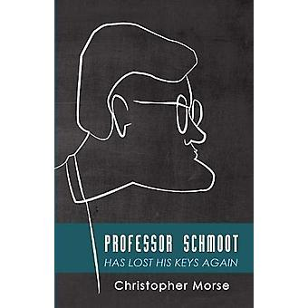 Professor Schmoot Has Lost His Keys Again by Christopher Morse - 9781