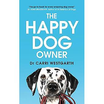 The Happy Dog Owner Finding Health and Happiness with the Help of Your Dog