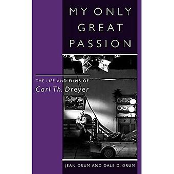 My Only Great Passion: The Life and Films of Carl Th.Dreyer (Scarecrow Filmmakers)