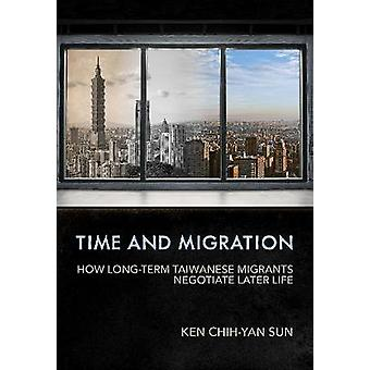 Time and Migration How LongTerm Taiwanese Migrants Negotiate Later Life