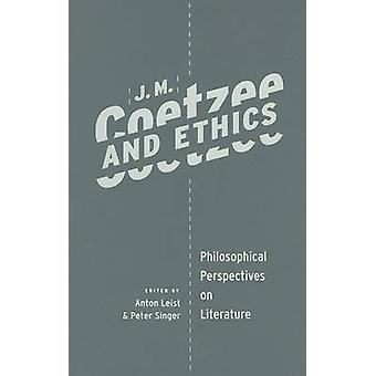 J. M. Coetzee and Ethics - Philosophical Perspectives on Literature by