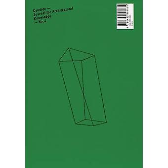 Candide 4 Journal for Architectural Knowledge by Edited by Axel Sowa & Edited by Susanne Schindler