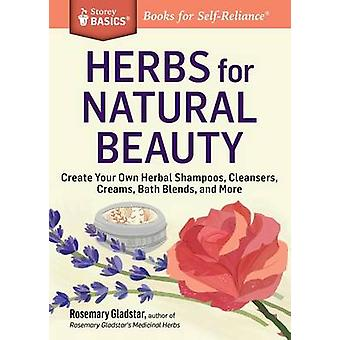 Herbs for Natural Beauty Create Your Own Herbal Shampoos Cleansers Creams Bath Blends and More. A Storey BASICS Title by Gladstar & Rosemary