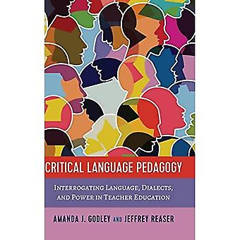 Critical Language Pedagogy: Interrogating Language, Dialects, and Power in Teacher Education (Social Justice Across Contexts in Education)