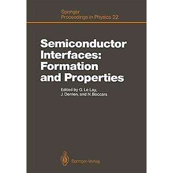 Semiconductor Interfaces Formation and Properties  Proceedings of the Workkshop Les Houches France February 24March 6 1987 by Edited by Guy Lelay & Edited by Jacques Derrien & Edited by Nino Boccara