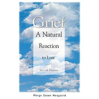 Grief  A Natural Reaction to Loss by Marge Eaton Heegaard