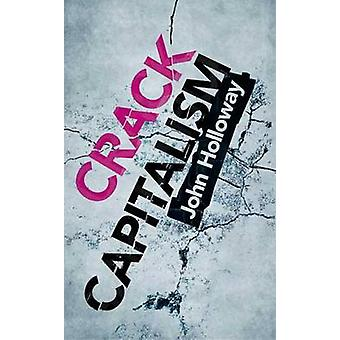 Crack Capitalism by Holloway & John