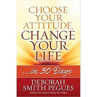 Wählen Sie Ihre Haltung - Ihr Leben verändern -... in 30 Tagen von Deborah Smit