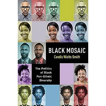 Black Mosaic - The Politics of Black Pan-Ethnic Diversity by Candis Wa