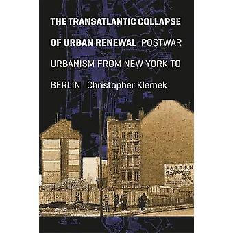 The Transatlantic Collapse of Urban Renewal - Postwar Urbanism from Ne