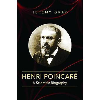 Henri Poincaré - eine wissenschaftliche Biographie von Jeremy Gray - Edward G. Gra