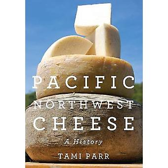 Pacific Northwest Cheese - A History by Tami Parr - 9780870717048 Book