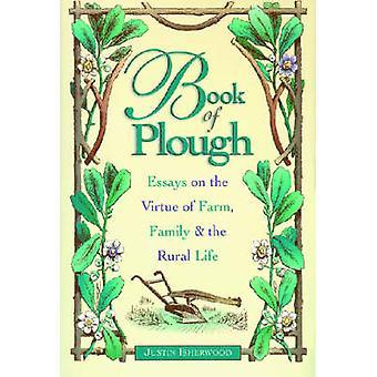 Boek van Plough - Essays over de deugd van boerderij - familie en de landelijke L