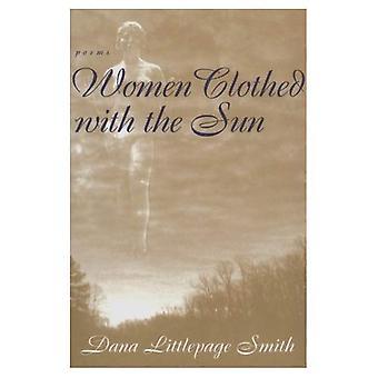 Frauen, die mit der Sonne bekleidet: Gedichte