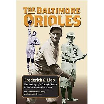 The Baltimore Orioles: The History of a Colorful Team in Baltimore and St. Louis (Writing Baseball)
