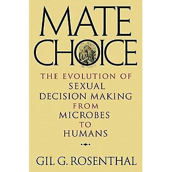 Mate Choice: The Evolution of Sexual Decision Making from Microbes to Humans