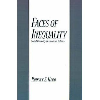 Faces of Inequality Social Diversity in American Politics by Hero & Rodney E.