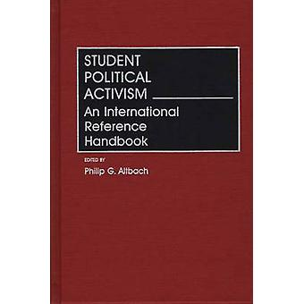 Student Political Activism An International Reference Handbook by Altbach & Philip G.