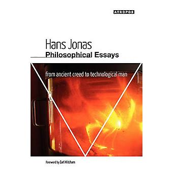 Philosophical Essays From Ancient Creed to Technological Man by Jonas & Hans