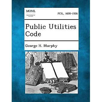 Public Utilities Code by Murphy & George H.