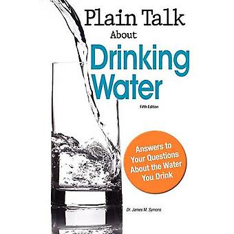 Plain Talk about Drinking Water by Symons & James M.