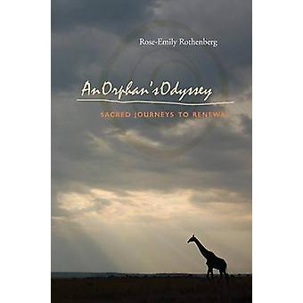 An Orphans Odyssey Sacred Journeys to Renewal by Rothenberg & RoseEmily