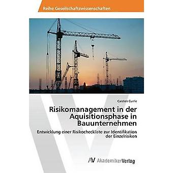 Risikomanagement in der Aquisitionsphase in Bauunternehmen by Currle Carsten