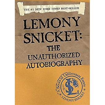 Lemony Snicket - The Unauthorized Autobiography by Snicket - Lemony/ H