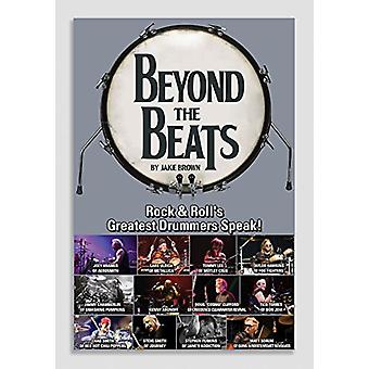 Beyond the Beats - Rock & Roll's Greatest Drummers Speak! by Jake Brow