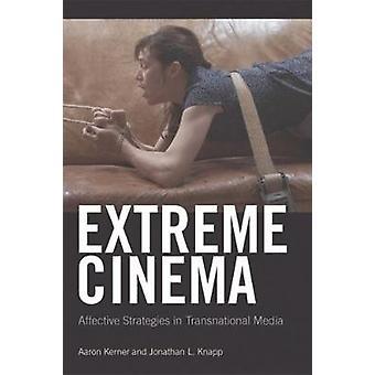 Extremes Kino-Affektive Strategien in transnationalen Medien von Aaron