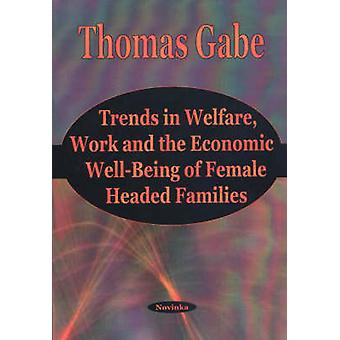 Trends in Welfare - Work and the Economic Well-Being of Female Headed