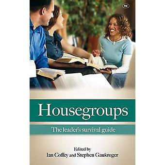 Housegroups - The Leaders' Survival Guide (New edition) by Ian Coffey