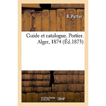 Guide Et Catalogue. Portier. Alger - 1874 (A0/00d.1873) by B Portier